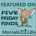 Featured on Morsels of Life: Five Friday Finds